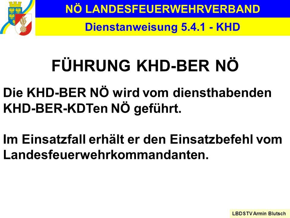 NÖ LANDESFEUERWEHRVERBAND LBDSTV Armin Blutsch Dienstanweisung 5.4.1 - KHD FÜHRUNG KHD-BER NÖ Die KHD-BER NÖ wird vom diensthabenden KHD-BER-KDTen NÖ