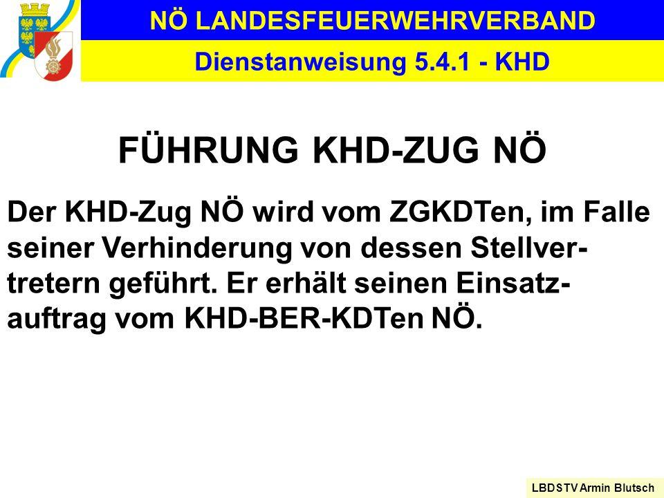 NÖ LANDESFEUERWEHRVERBAND LBDSTV Armin Blutsch Dienstanweisung 5.4.1 - KHD FÜHRUNG KHD-ZUG NÖ Der KHD-Zug NÖ wird vom ZGKDTen, im Falle seiner Verhind