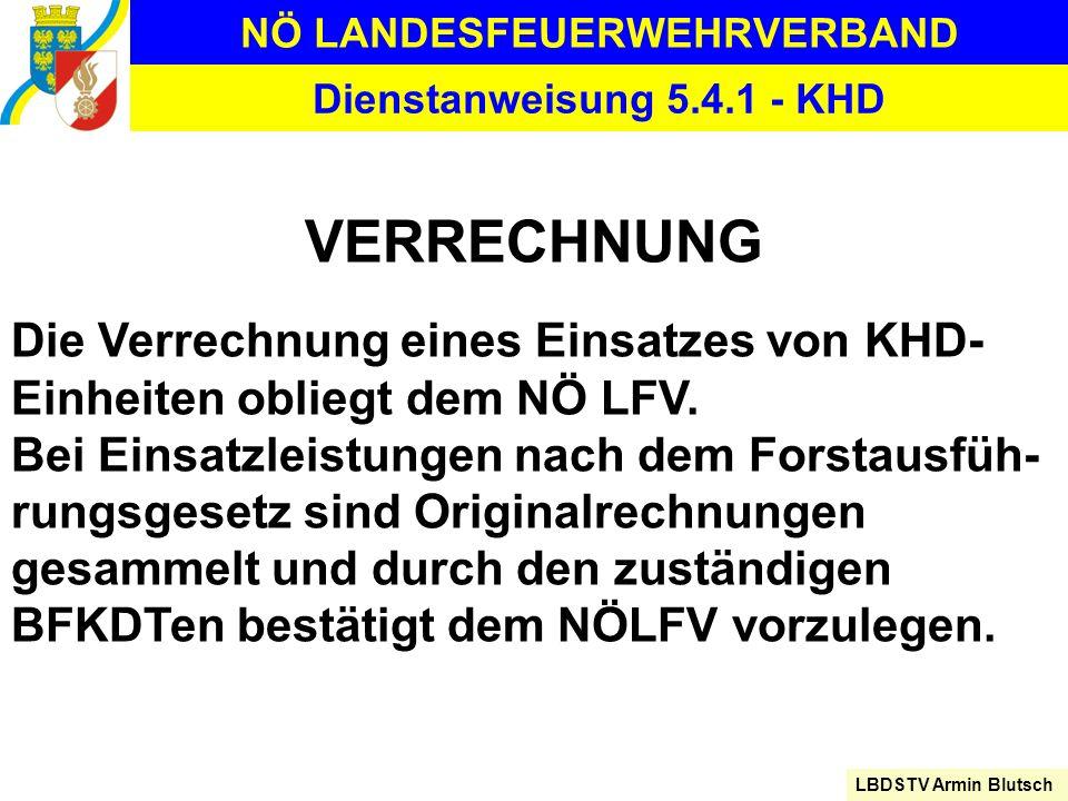 NÖ LANDESFEUERWEHRVERBAND LBDSTV Armin Blutsch Dienstanweisung 5.4.1 - KHD VERRECHNUNG Die Verrechnung eines Einsatzes von KHD- Einheiten obliegt dem