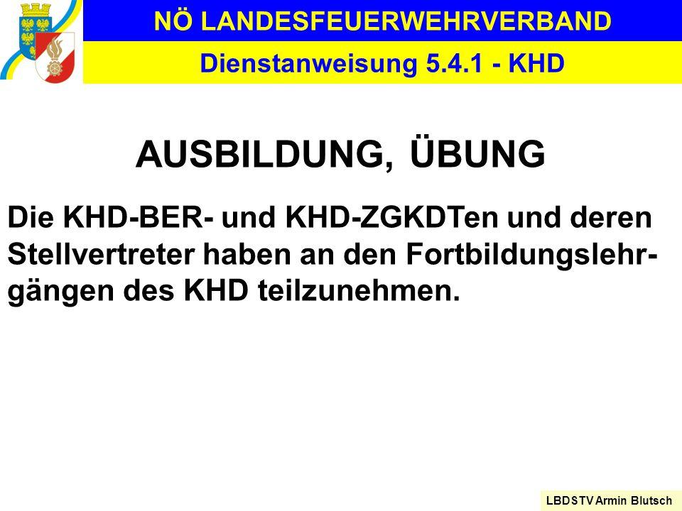 NÖ LANDESFEUERWEHRVERBAND LBDSTV Armin Blutsch Dienstanweisung 5.4.1 - KHD AUSBILDUNG, ÜBUNG Die KHD-BER- und KHD-ZGKDTen und deren Stellvertreter hab