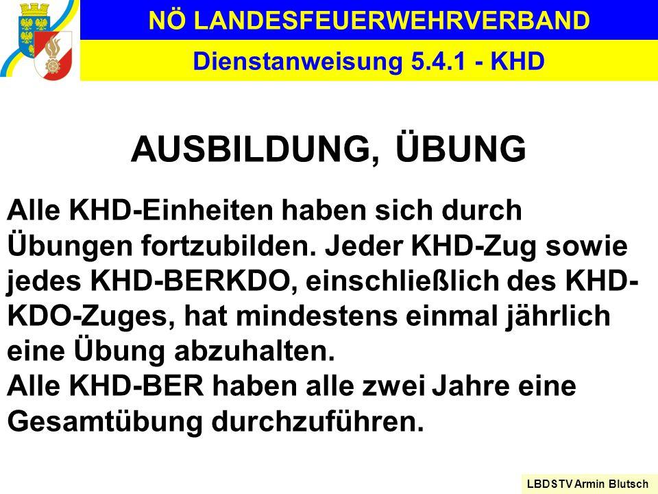 NÖ LANDESFEUERWEHRVERBAND LBDSTV Armin Blutsch Dienstanweisung 5.4.1 - KHD AUSBILDUNG, ÜBUNG Alle KHD-Einheiten haben sich durch Übungen fortzubilden.