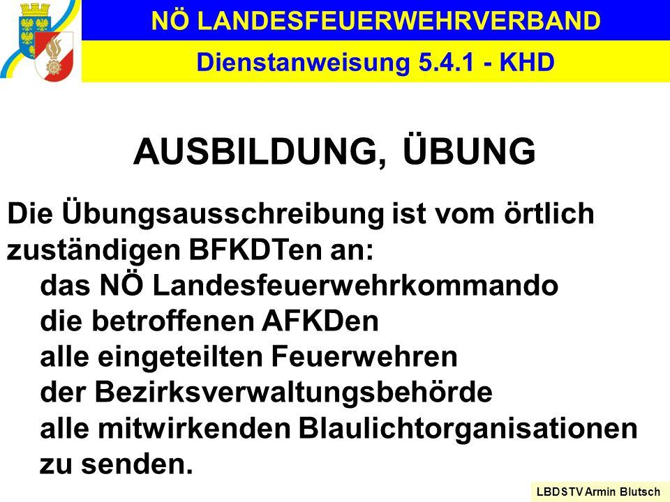 NÖ LANDESFEUERWEHRVERBAND LBDSTV Armin Blutsch Dienstanweisung 5.4.1 - KHD AUSBILDUNG, ÜBUNG Die Übungsausschreibung ist vom örtlich zuständigen BFKDT