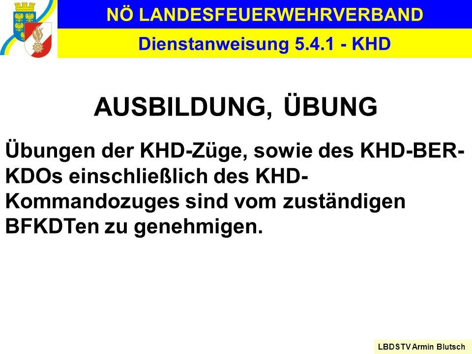 NÖ LANDESFEUERWEHRVERBAND LBDSTV Armin Blutsch Dienstanweisung 5.4.1 - KHD AUSBILDUNG, ÜBUNG Übungen der KHD-Züge, sowie des KHD-BER- KDOs einschließl