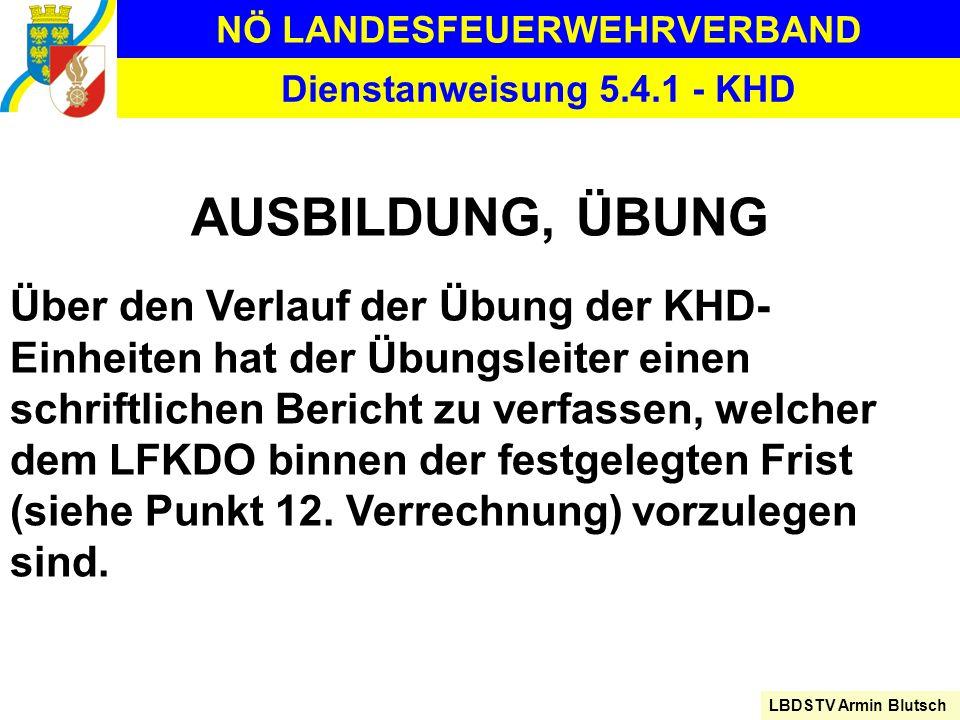 NÖ LANDESFEUERWEHRVERBAND LBDSTV Armin Blutsch Dienstanweisung 5.4.1 - KHD AUSBILDUNG, ÜBUNG Über den Verlauf der Übung der KHD- Einheiten hat der Übu