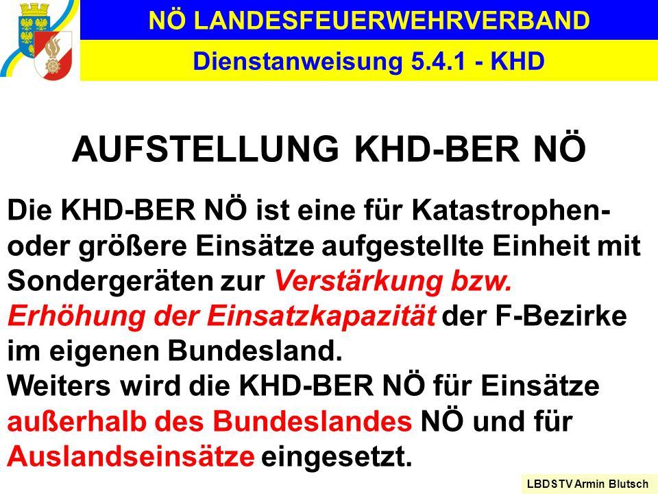 NÖ LANDESFEUERWEHRVERBAND LBDSTV Armin Blutsch Dienstanweisung 5.4.1 - KHD AUFSTELLUNG KHD-BER NÖ Die KHD-BER NÖ ist eine für Katastrophen- oder größe