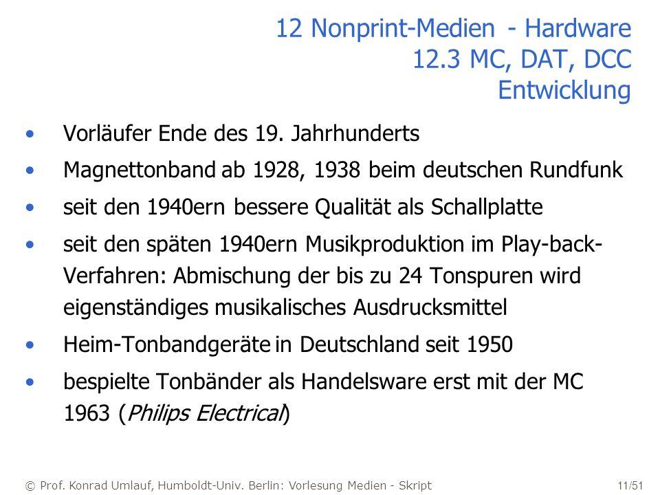 © Prof. Konrad Umlauf, Humboldt-Univ. Berlin: Vorlesung Medien - Skript 11/51 12 Nonprint-Medien - Hardware 12.3 MC, DAT, DCC Entwicklung Vorläufer En