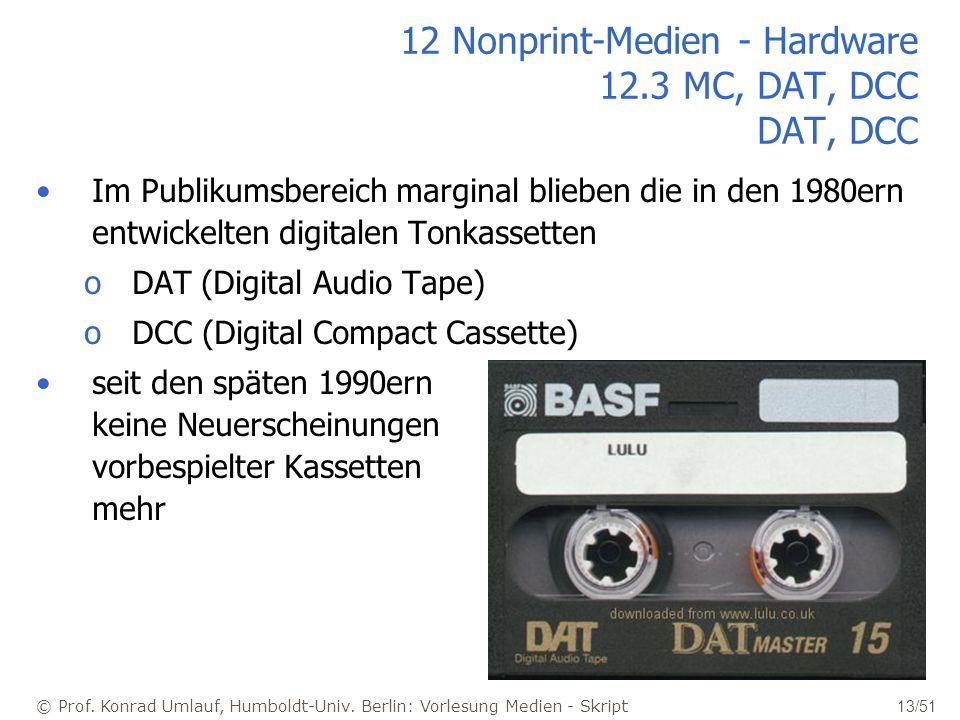 © Prof. Konrad Umlauf, Humboldt-Univ. Berlin: Vorlesung Medien - Skript 13/51 12 Nonprint-Medien - Hardware 12.3 MC, DAT, DCC DAT, DCC Im Publikumsber
