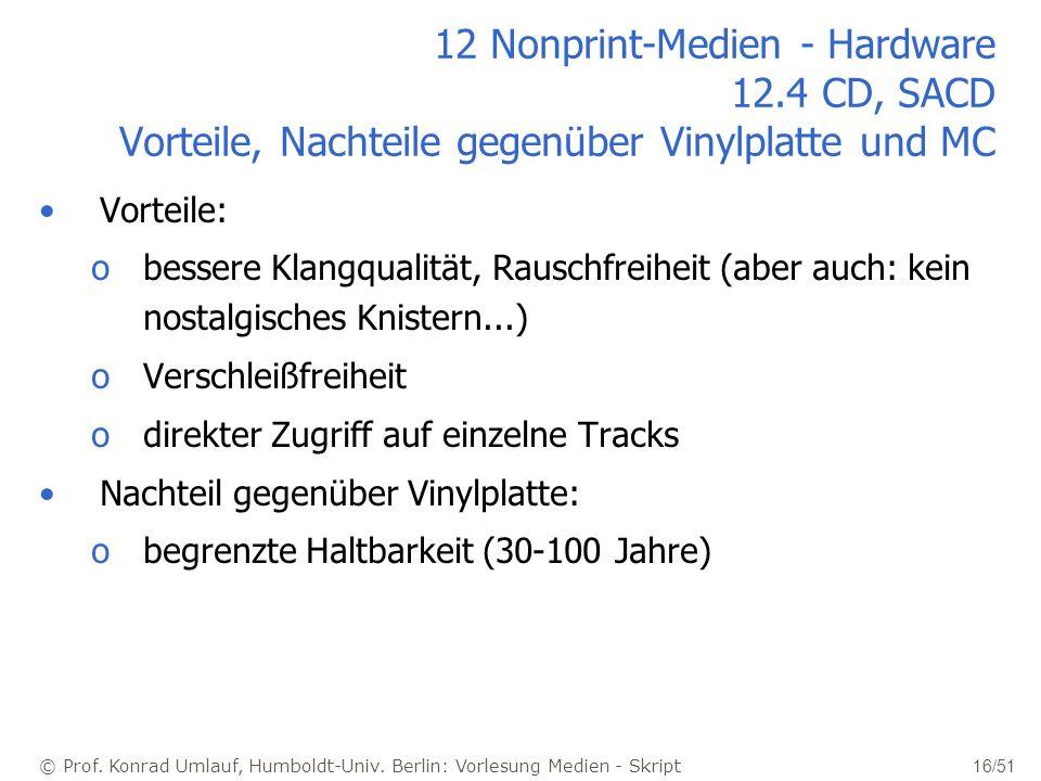 © Prof. Konrad Umlauf, Humboldt-Univ. Berlin: Vorlesung Medien - Skript 16/51 12 Nonprint-Medien - Hardware 12.4 CD, SACD Vorteile, Nachteile gegenübe
