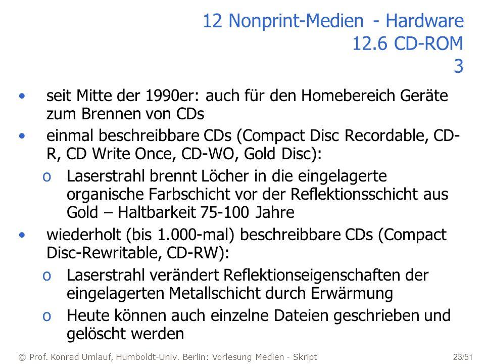 © Prof. Konrad Umlauf, Humboldt-Univ. Berlin: Vorlesung Medien - Skript 23/51 12 Nonprint-Medien - Hardware 12.6 CD-ROM 3 seit Mitte der 1990er: auch