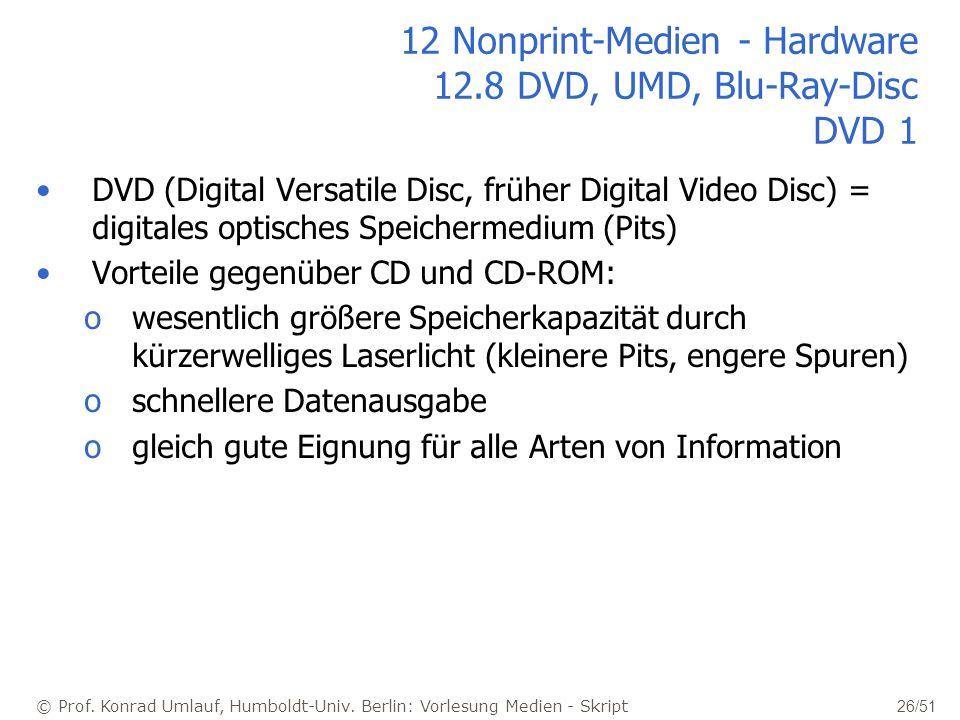 © Prof. Konrad Umlauf, Humboldt-Univ. Berlin: Vorlesung Medien - Skript 26/51 12 Nonprint-Medien - Hardware 12.8 DVD, UMD, Blu-Ray-Disc DVD 1 DVD (Dig