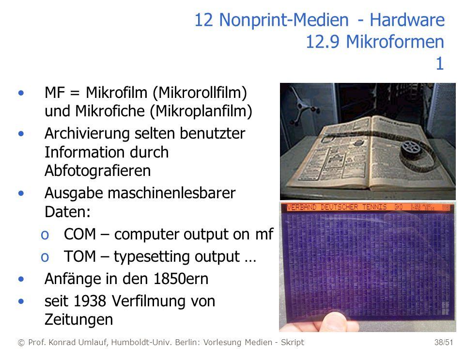 © Prof. Konrad Umlauf, Humboldt-Univ. Berlin: Vorlesung Medien - Skript 38/51 12 Nonprint-Medien - Hardware 12.9 Mikroformen 1 MF = Mikrofilm (Mikroro