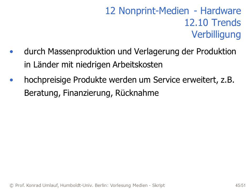 © Prof. Konrad Umlauf, Humboldt-Univ. Berlin: Vorlesung Medien - Skript 45/51 12 Nonprint-Medien - Hardware 12.10 Trends Verbilligung durch Massenprod