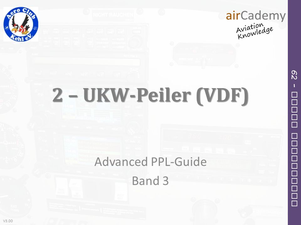 V3.00 62 – Radio Navigation 2 – UKW-Peiler (VDF) Advanced PPL-Guide Band 3