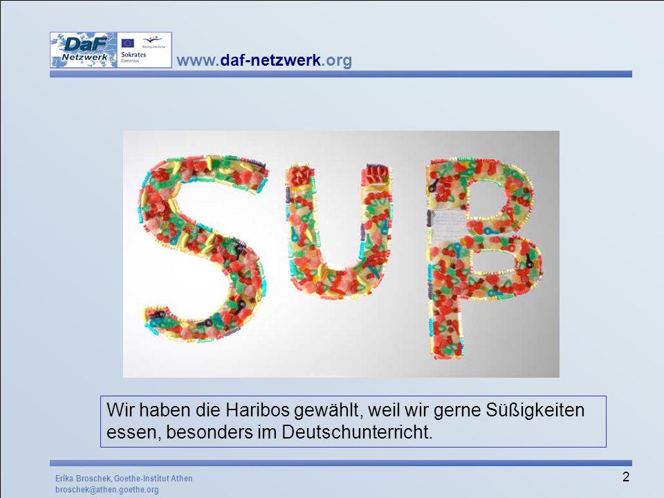 www.daf-netzwerk.org 2 Wir haben die Haribos gewählt, weil wir gerne Süßigkeiten essen, besonders im Deutschunterricht. Erika Broschek, Goethe-Institu