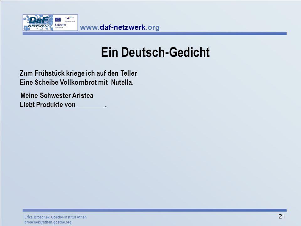www.daf-netzwerk.org 21 Ein Deutsch-Gedicht Zum Frühstück kriege ich auf den Teller Eine Scheibe Vollkornbrot mit Nutella. Meine Schwester Aristea Lie