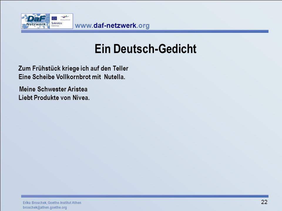 www.daf-netzwerk.org 22 Ein Deutsch-Gedicht Zum Frühstück kriege ich auf den Teller Eine Scheibe Vollkornbrot mit Nutella. Meine Schwester Aristea Lie