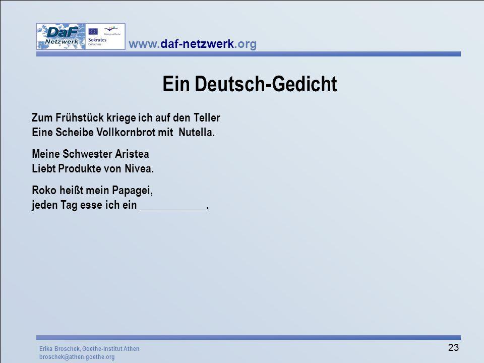 www.daf-netzwerk.org 23 Ein Deutsch-Gedicht Zum Frühstück kriege ich auf den Teller Eine Scheibe Vollkornbrot mit Nutella. Meine Schwester Aristea Lie
