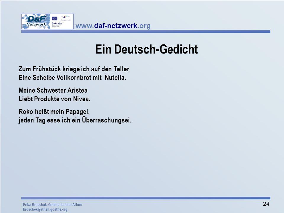 www.daf-netzwerk.org 24 Ein Deutsch-Gedicht Zum Frühstück kriege ich auf den Teller Eine Scheibe Vollkornbrot mit Nutella. Meine Schwester Aristea Lie