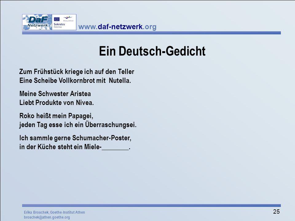 www.daf-netzwerk.org 25 Ein Deutsch-Gedicht Zum Frühstück kriege ich auf den Teller Eine Scheibe Vollkornbrot mit Nutella. Meine Schwester Aristea Lie