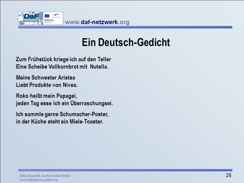 www.daf-netzwerk.org 26 Ein Deutsch-Gedicht Zum Frühstück kriege ich auf den Teller Eine Scheibe Vollkornbrot mit Nutella. Meine Schwester Aristea Lie
