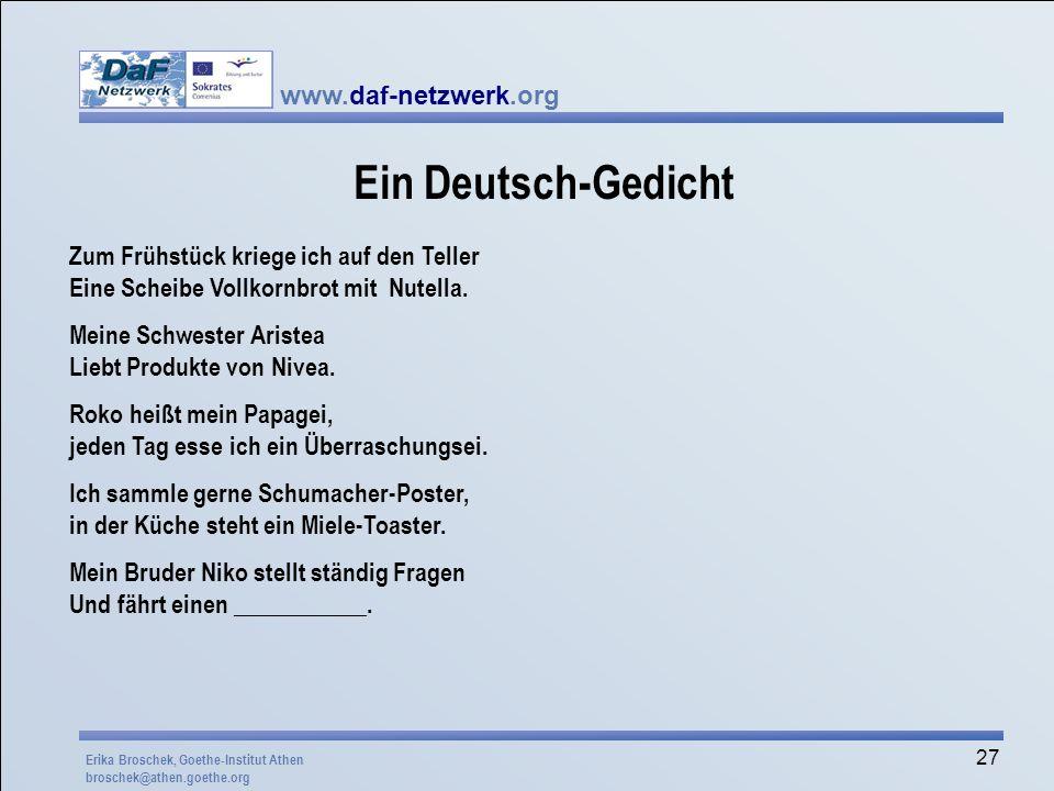 www.daf-netzwerk.org 27 Ein Deutsch-Gedicht Zum Frühstück kriege ich auf den Teller Eine Scheibe Vollkornbrot mit Nutella. Meine Schwester Aristea Lie