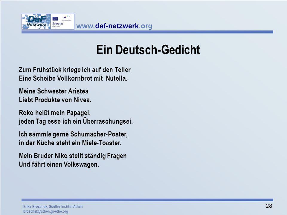 www.daf-netzwerk.org 28 Ein Deutsch-Gedicht Zum Frühstück kriege ich auf den Teller Eine Scheibe Vollkornbrot mit Nutella. Meine Schwester Aristea Lie