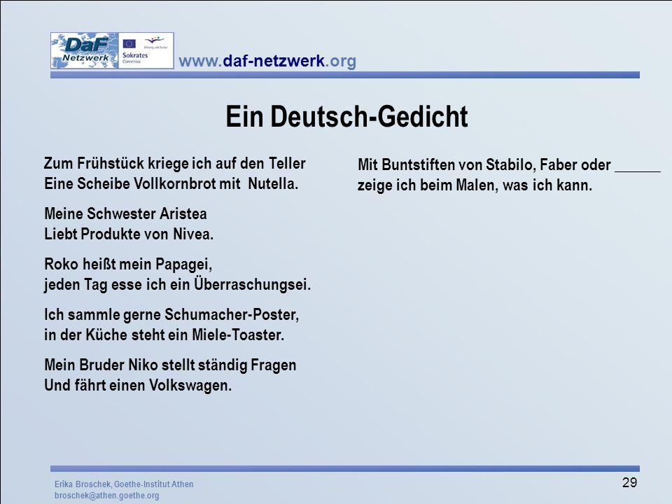 www.daf-netzwerk.org 29 Ein Deutsch-Gedicht Zum Frühstück kriege ich auf den Teller Eine Scheibe Vollkornbrot mit Nutella. Meine Schwester Aristea Lie