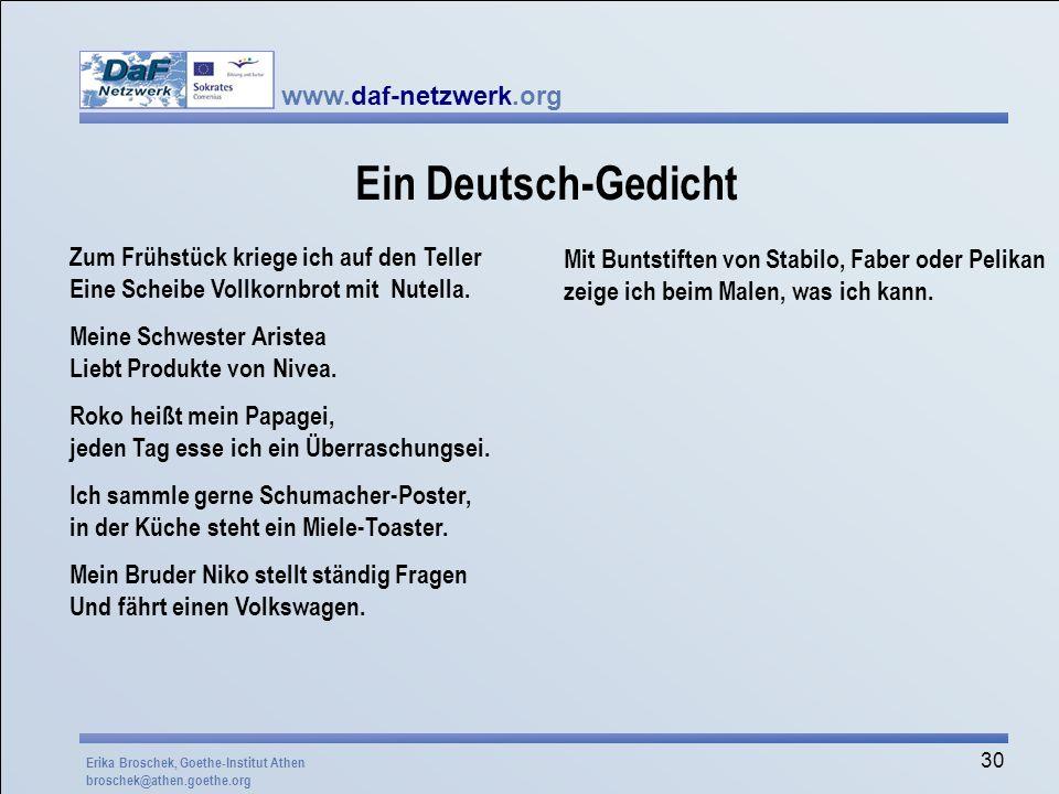 www.daf-netzwerk.org 30 Ein Deutsch-Gedicht Zum Frühstück kriege ich auf den Teller Eine Scheibe Vollkornbrot mit Nutella. Meine Schwester Aristea Lie