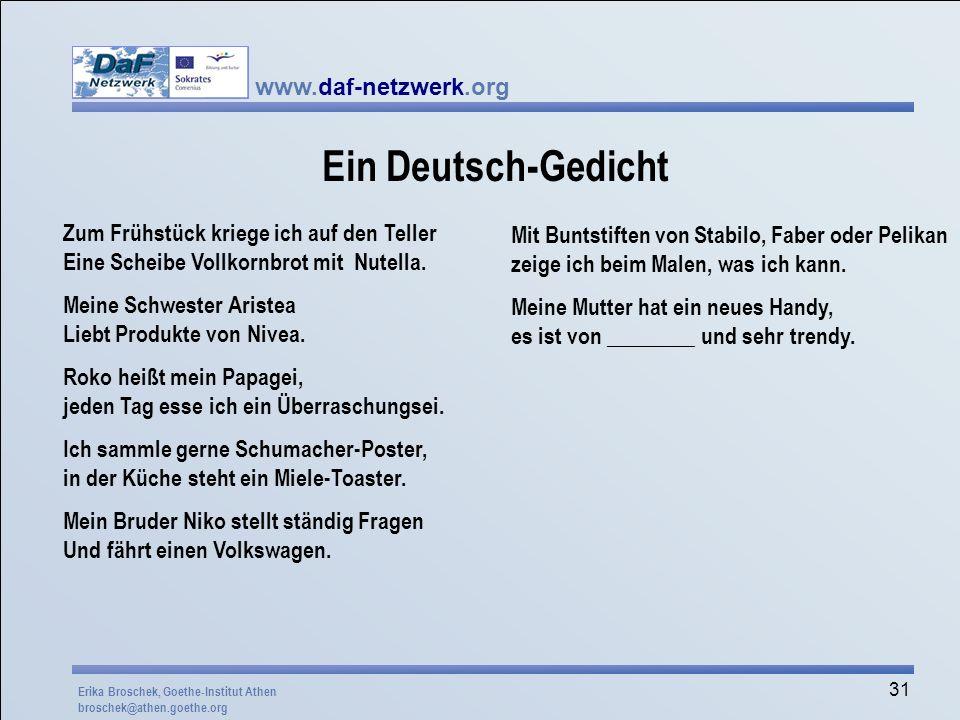 www.daf-netzwerk.org 31 Ein Deutsch-Gedicht Zum Frühstück kriege ich auf den Teller Eine Scheibe Vollkornbrot mit Nutella. Meine Schwester Aristea Lie