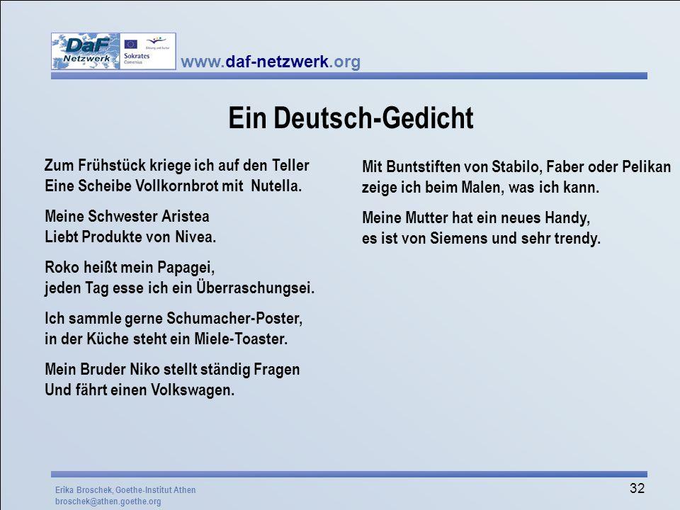 www.daf-netzwerk.org 32 Ein Deutsch-Gedicht Zum Frühstück kriege ich auf den Teller Eine Scheibe Vollkornbrot mit Nutella. Meine Schwester Aristea Lie
