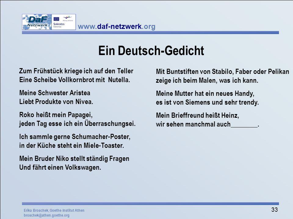 www.daf-netzwerk.org 33 Ein Deutsch-Gedicht Zum Frühstück kriege ich auf den Teller Eine Scheibe Vollkornbrot mit Nutella. Meine Schwester Aristea Lie