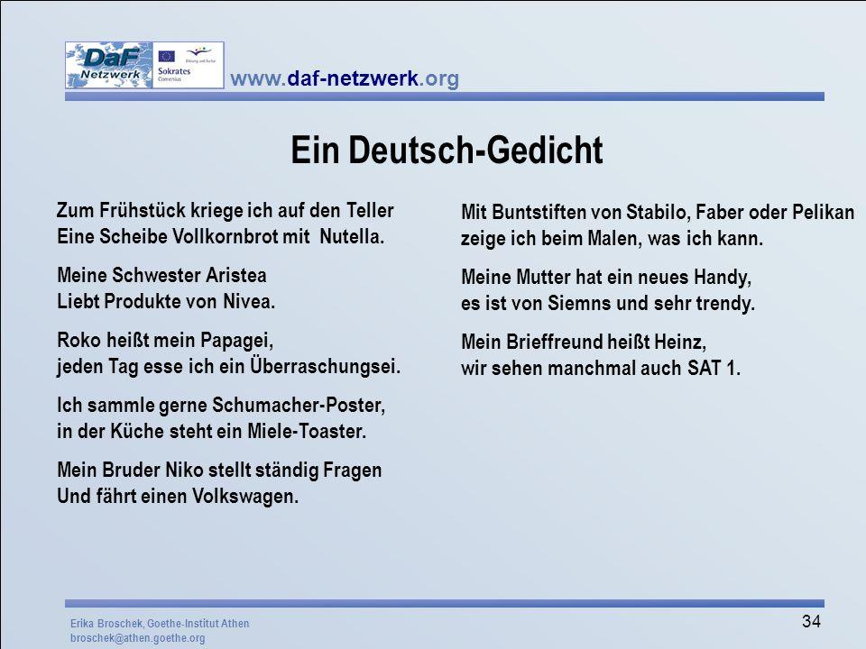 www.daf-netzwerk.org 34 Ein Deutsch-Gedicht Zum Frühstück kriege ich auf den Teller Eine Scheibe Vollkornbrot mit Nutella. Meine Schwester Aristea Lie