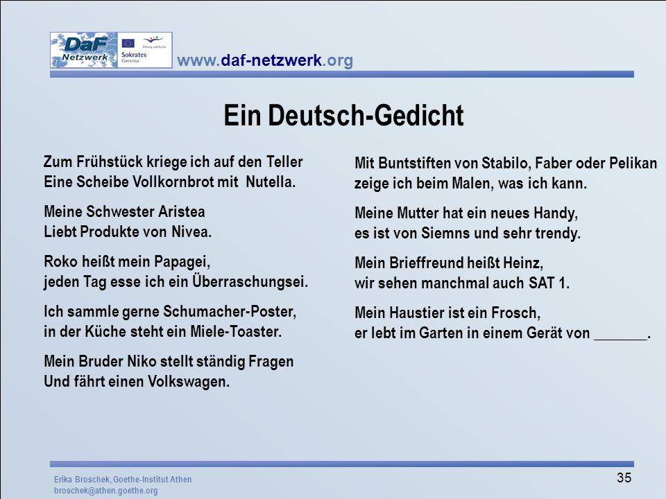 www.daf-netzwerk.org 35 Ein Deutsch-Gedicht Zum Frühstück kriege ich auf den Teller Eine Scheibe Vollkornbrot mit Nutella. Meine Schwester Aristea Lie