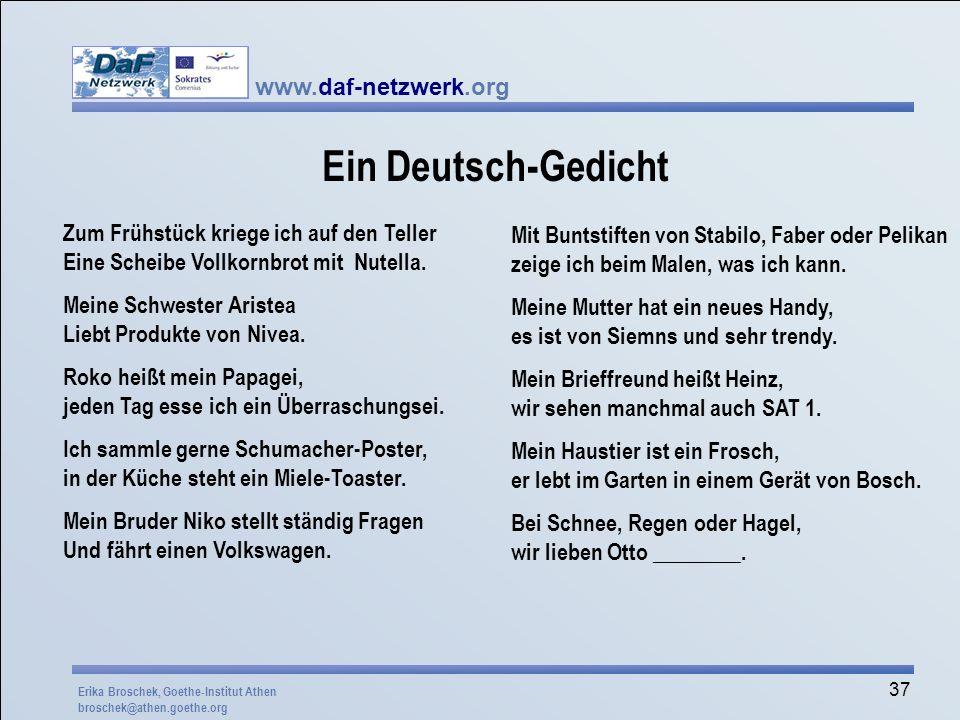 www.daf-netzwerk.org 37 Ein Deutsch-Gedicht Zum Frühstück kriege ich auf den Teller Eine Scheibe Vollkornbrot mit Nutella. Meine Schwester Aristea Lie