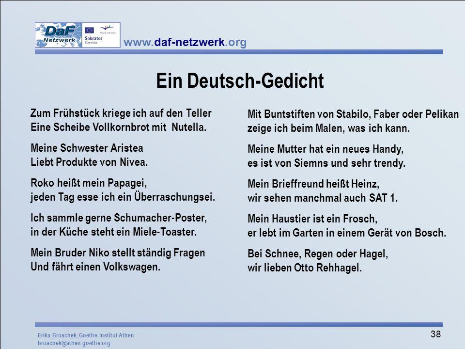 www.daf-netzwerk.org 38 Ein Deutsch-Gedicht Zum Frühstück kriege ich auf den Teller Eine Scheibe Vollkornbrot mit Nutella. Meine Schwester Aristea Lie