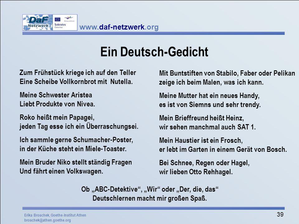 www.daf-netzwerk.org 39 Ein Deutsch-Gedicht Zum Frühstück kriege ich auf den Teller Eine Scheibe Vollkornbrot mit Nutella. Meine Schwester Aristea Lie