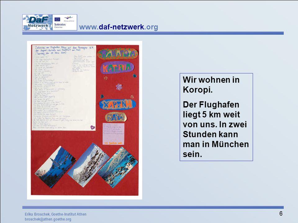 www.daf-netzwerk.org 6 Wir wohnen in Koropi. Der Flughafen liegt 5 km weit von uns. In zwei Stunden kann man in München sein. Erika Broschek, Goethe-I