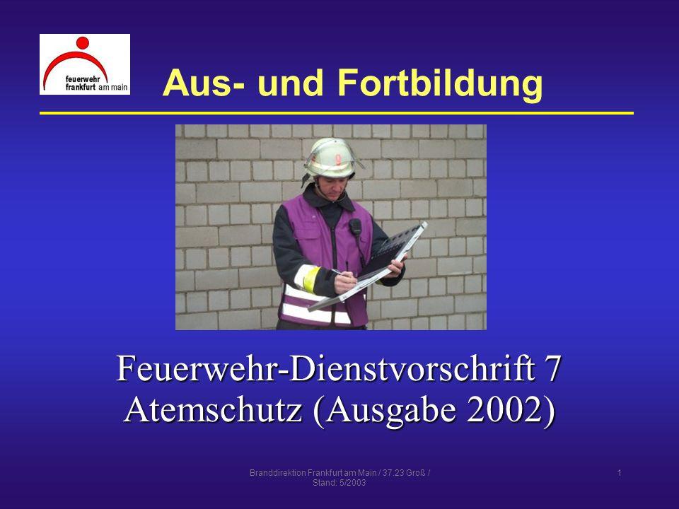 Branddirektion Frankfurt am Main / 37.23 Groß / Stand: 5/2003 1 Aus- und Fortbildung Feuerwehr-Dienstvorschrift 7 Atemschutz (Ausgabe 2002)