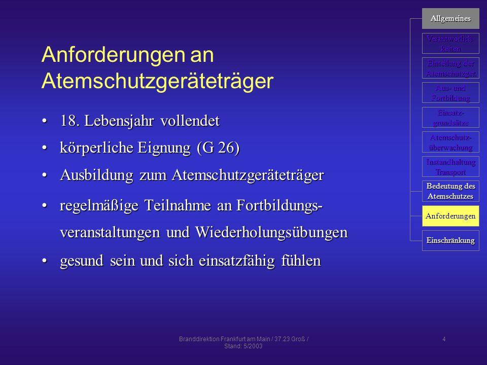 Branddirektion Frankfurt am Main / 37.23 Groß / Stand: 5/2003 15 Ausbildungsinhalte Handhabung der GeräteHandhabung der Geräte GewöhnungGewöhnung OrientierungOrientierung körperliche Belastungkörperliche Belastung psychische Belastungpsychische Belastung Üben von EinsatztätigkeitenÜben von Einsatztätigkeiten NotfalltrainingNotfalltraining info Allgemeines Verantworlich- keiten Einteilung der Einteilung der Atemschutzger.