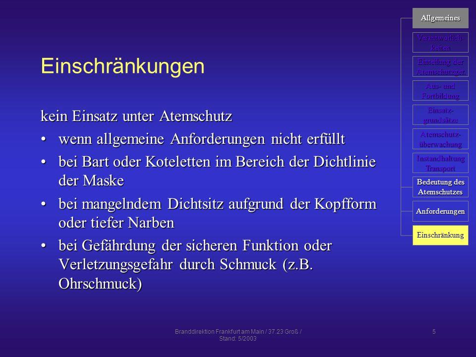 Branddirektion Frankfurt am Main / 37.23 Groß / Stand: 5/2003 6 Verantwortlichkeiten und Aufgabenverteilung Träger der Feuerwehr als Unternehmer für die Sicherheit bei der Verwendung von Atemschutz- geräten verantwortlichTräger der Feuerwehr als Unternehmer für die Sicherheit bei der Verwendung von Atemschutz- geräten verantwortlich Leiter der Feuerwehr unterstützt den Träger bei der Duchführung des AtemschutzesLeiter der Feuerwehr unterstützt den Träger bei der Duchführung des Atemschutzes Aufgaben können an Beauftragte übertragen werdenAufgaben können an Beauftragte übertragen werden Allgemeines Verantworlich- keiten Einteilung der Einteilung der Atemschutzger.