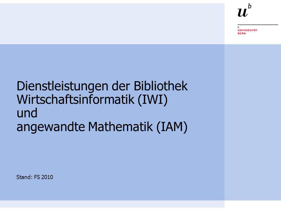 Dienstleistungen der Bibliothek Wirtschaftsinformatik (IWI) und angewandte Mathematik (IAM) Stand: FS 2010