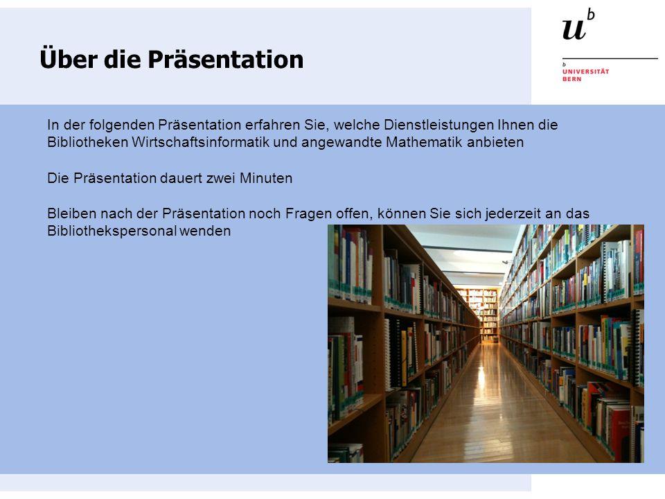 Über die Präsentation In der folgenden Präsentation erfahren Sie, welche Dienstleistungen Ihnen die Bibliotheken Wirtschaftsinformatik und angewandte Mathematik anbieten Die Präsentation dauert zwei Minuten Bleiben nach der Präsentation noch Fragen offen, können Sie sich jederzeit an das Bibliothekspersonal wenden