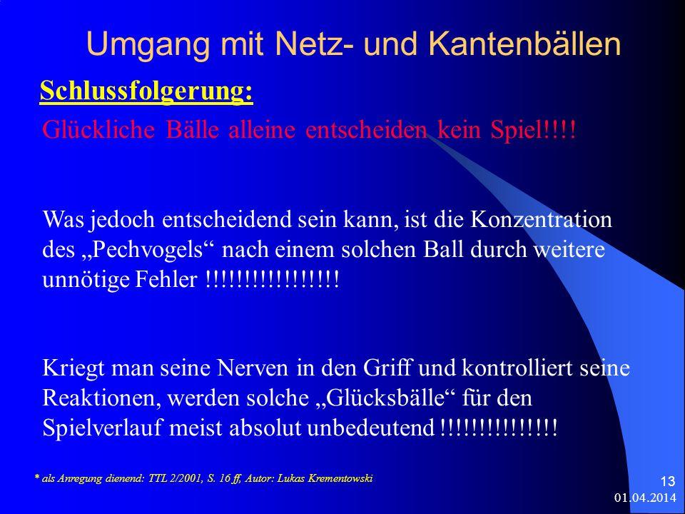 01.04.2014 13 Umgang mit Netz- und Kantenbällen Schlussfolgerung: * als Anregung dienend: TTL 2/2001, S.