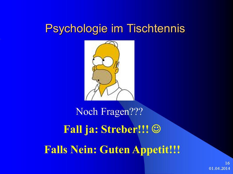 01.04.2014 16 Psychologie im Tischtennis Noch Fragen??.