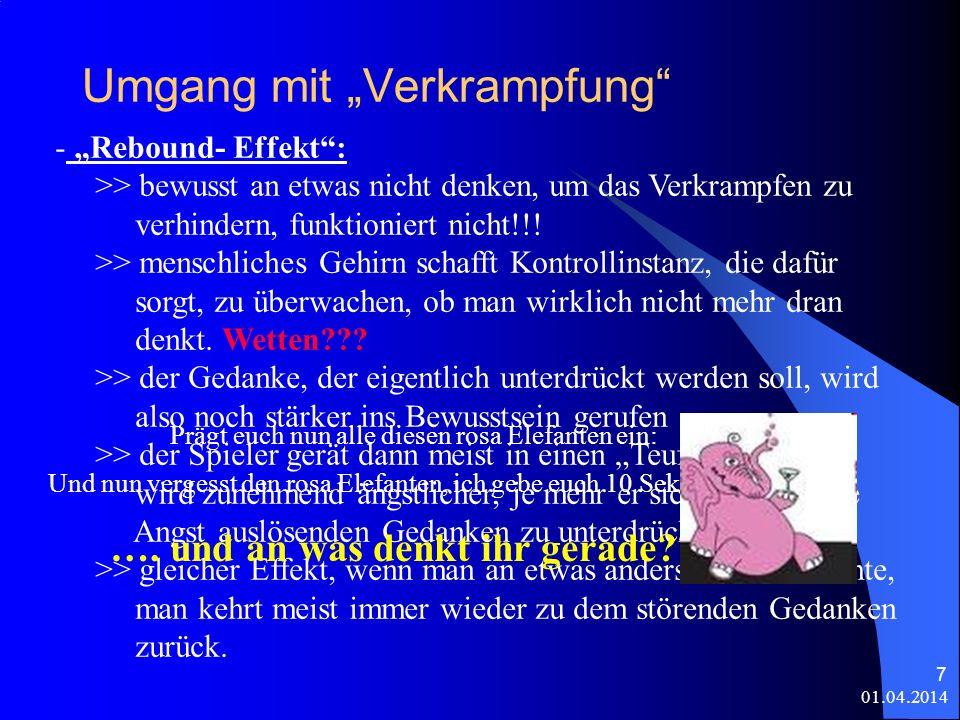 01.04.2014 7 Umgang mit Verkrampfung - Rebound- Effekt: >> bewusst an etwas nicht denken, um das Verkrampfen zu verhindern, funktioniert nicht!!.