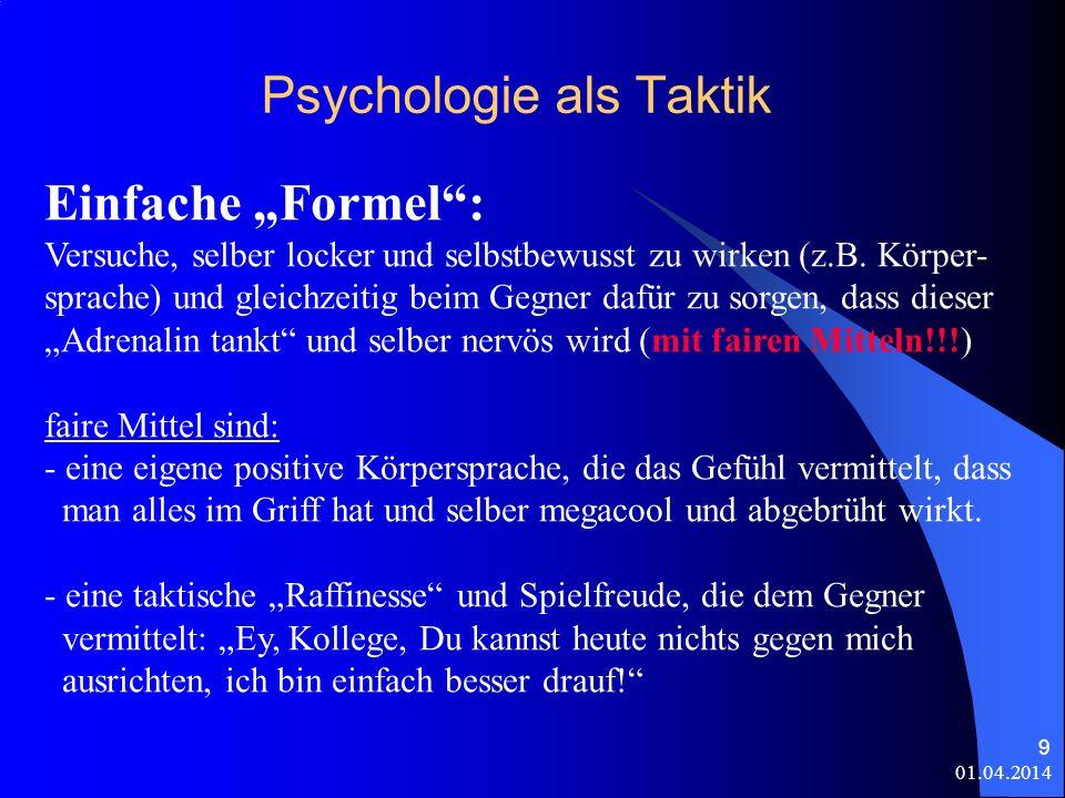 01.04.2014 9 Psychologie als Taktik Einfache Formel: Versuche, selber locker und selbstbewusst zu wirken (z.B.