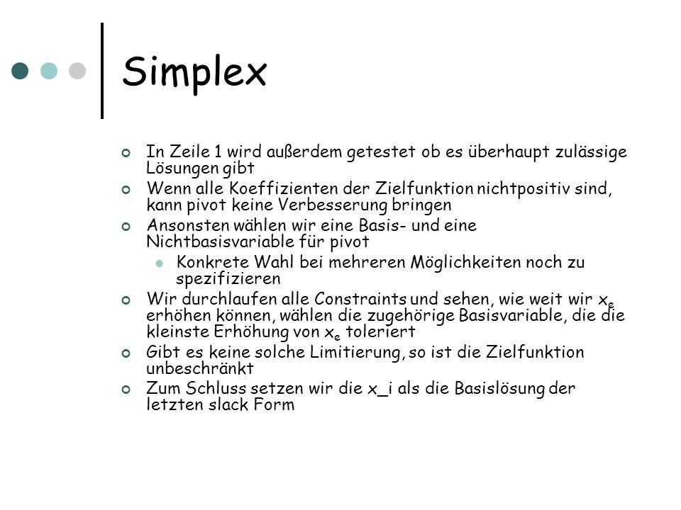 Simplex In Zeile 1 wird außerdem getestet ob es überhaupt zulässige Lösungen gibt Wenn alle Koeffizienten der Zielfunktion nichtpositiv sind, kann piv