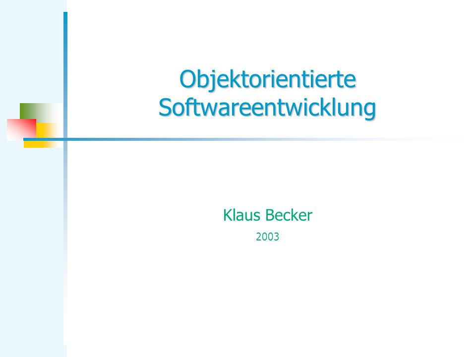 Objektorientierte Softwareentwicklung Klaus Becker 2003