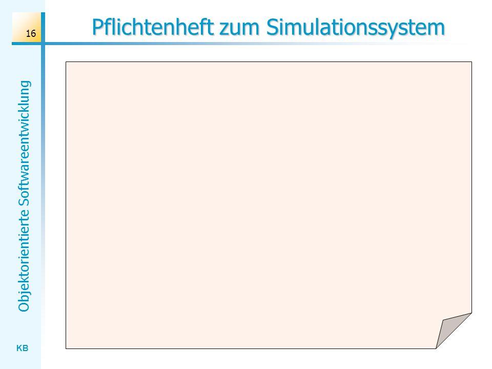 KB Objektorientierte Softwareentwicklung 16 Pflichtenheft zum Simulationssystem