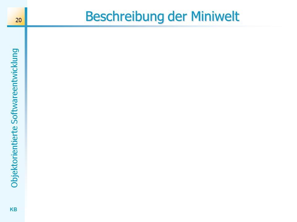 KB Objektorientierte Softwareentwicklung 20 Beschreibung der Miniwelt